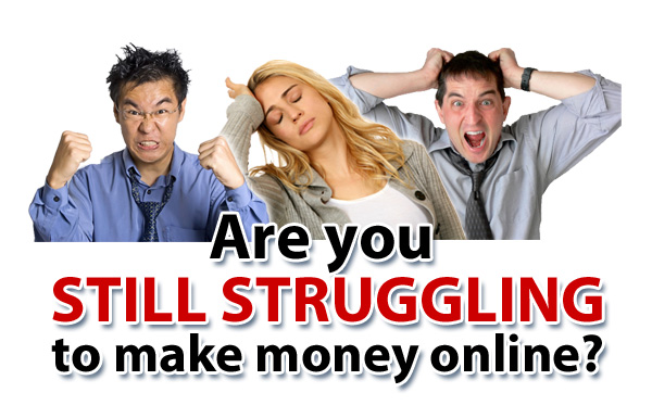 Struggling to Make Money Online ?